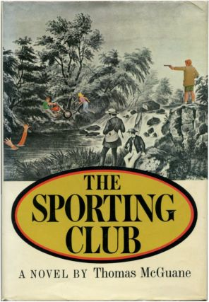 THE SPORTING CLUB: A Novel. Thomas McGuane.