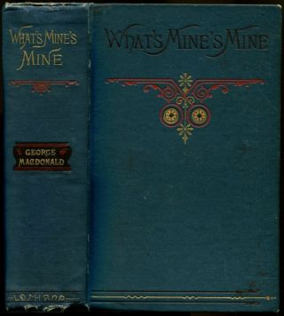 WHAT'S MINE'S MINE. George Macdonald.