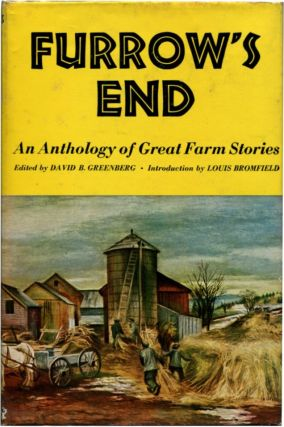 FURROW'S END: An Anthology of Great Farm Stories. Jim Thompson, E. B. White, M. K. Rawlings,...