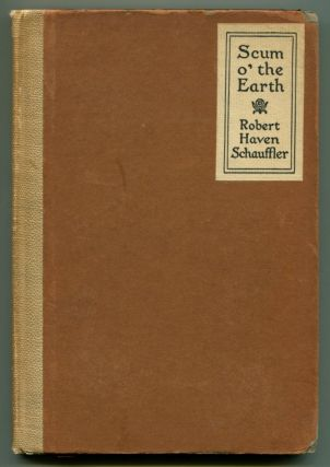 SCUM O' THE EARTH AND OTHER POEMS. Robert Haven Schauffler.