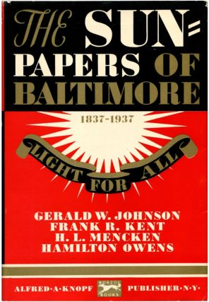 THE SUNPAPERS OF BALTIMORE; 1837-1937. H. L. Mencken.