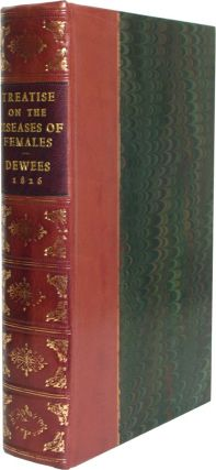 TREATISE ON THE DISEASES OF FEMALES. Wm. P. Dewees.