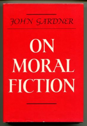 ON MORAL FICTION. John Gardner, Champlin.
