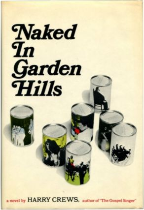NAKED IN GARDEN HILLS. Harry Crews.
