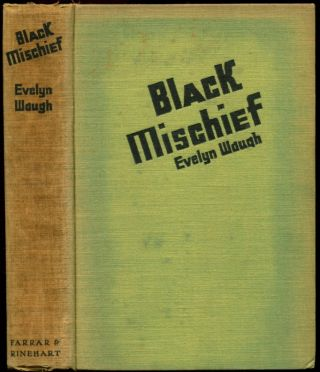BLACK MISCHIEF. Evelyn Waugh.