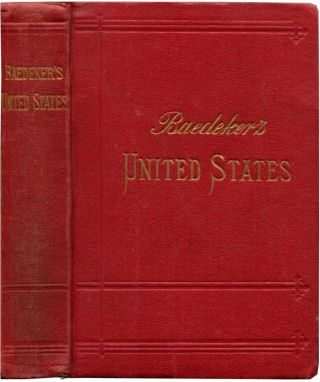 THE UNITED STATES: With an Excursion into Mexico. Karl Baedeker