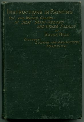 SELF-INSTRUCTIVE LESSONS IN PAINTING WITH OIL AND WATER-COLORS: On Silk, Satin, Velvet and Other...
