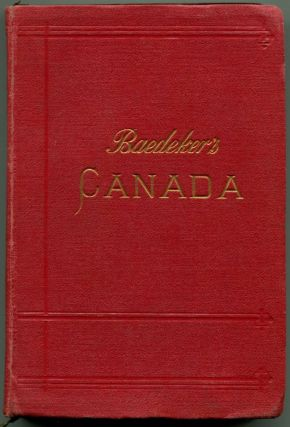 THE DOMINION OF CANADA: With Newfoundland and an Excursion to Alaska. Karl Baedeker.
