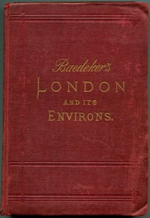 LONDON AND ITS ENVIRONS: Handbook for Travellers. Karl Baedeker.