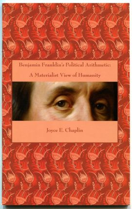 BENJAMIN FRANKLIN'S POLITICAL ARITHMETIC: A Materialist View of Humanity. Benjamin Franklin, by...