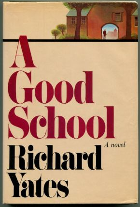 A GOOD SCHOOL. Richard Yates.