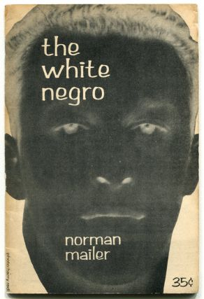 THE WHITE NEGRO. Norman Mailer.