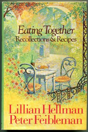 EATING TOGETHER: Recipes & Recollections. Lillian Hellman, Peter Feibleman