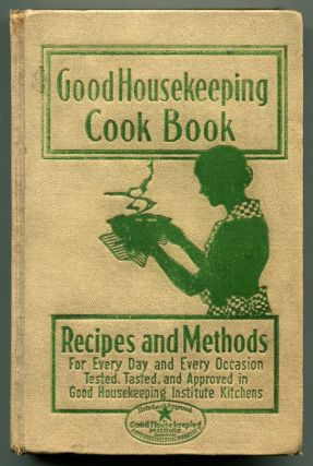GOOD HOUSEKEEPING COOK BOOK: Recipes and Methods for Every Day and Every Occasion. Katharine...