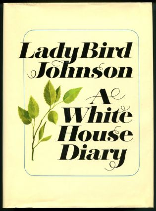 A WHITE HOUSE DIARY. Lady Bird Johnson