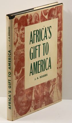 AFRICA'S GIFT TO AMERICA: The Afro-American in the Making and Saving of the United States. J. A....
