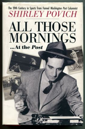 ALL THOSE MORNINGS --- AT THE POST. Shirley Povich