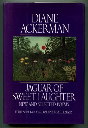 JAGUAR OF SWEET LAUGHTER: New & Selected Poems. Diane Ackerman
