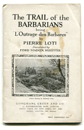 "THE TRAIL OF THE BARBARIANS; Being ""L'Outrage des Barbares."" Ford Madox Ford, Ford Madox Hueffer,..."