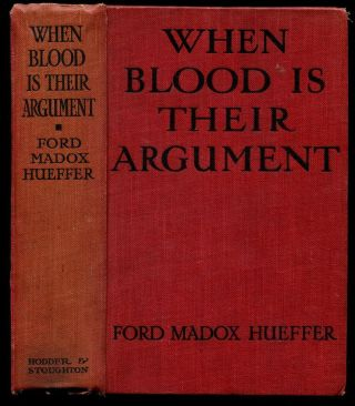 WHEN BLOOD IS THEIR ARGUMENT: An Analysis of Prussian Culture. Ford Madox Ford, Ford Madox Hueffer.