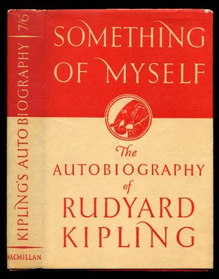 SOMETHING OF MYSELF: For My Friends Known and Unkown. Rudyard Kipling