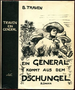 EIN GENERAL KOMMT AUS DEM DSCHUNGEL [The General from the Jungle]. B. Traven