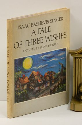 A TALE OF THREE WISHES. Isaac Bashevis Singer, Irene Lieblich