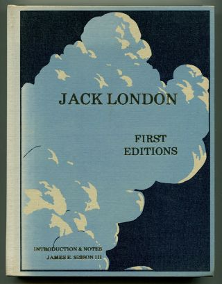 JACK LONDON FIRST EDITIONS. A Chronilogical Reference Guide. Jack London, by James E. Sisson III,...