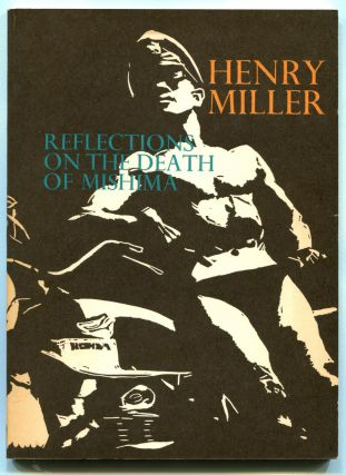 REFLECTIONS ON THE DEATH OF MISHIMA. Henry Miller