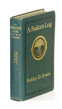 A SAILOR'S LOG: Recollections of Forty Years of Naval Life; [Inscribed from the American Admiral...