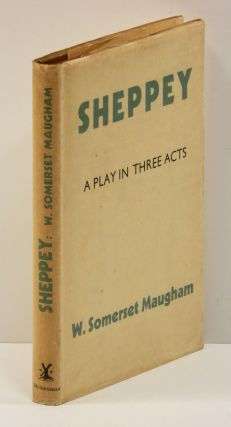 SHEPPEY: A Play in Three Acts. W. Somerset Maugham