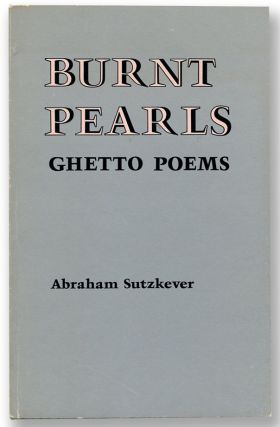 BURNT PEARLS: Ghetto Poems. Abraham Sutzkever.