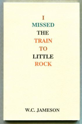 I MISSED THE TRAIN TO LITTLE ROCK. W. C. Jameson, William Carl.