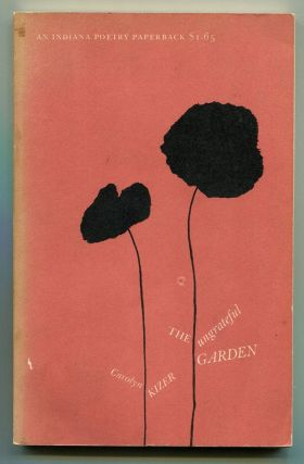 THE UNGRATEFUL GARDEN. Carolyn Kizer.