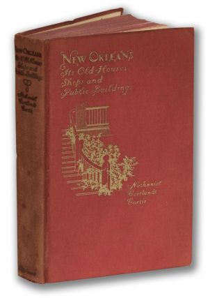 NEW ORLEANS: Its Old Houses, Shops and Public Buildings. Nathaniel Cortlandt Curtis