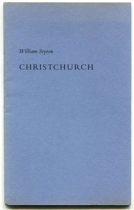 CHRISTCHURCH: An Address Delivered at Christchurch School on May 28, 1975. William Styron.