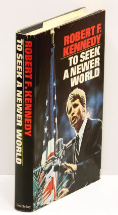 TO SEEK A NEWER WORLD. Robert F. Kennedy.