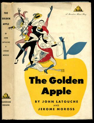 THE GOLDEN APPLE: A Musical in Two Acts. John Latouche, Jerome Moross