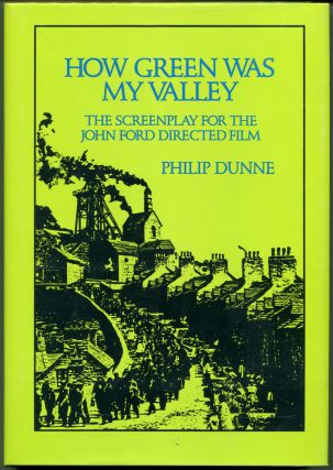 HOW GREEN WAS MY VALLEY: THE SCREENPLAY. Philip Dunne, Richard Llewllyn