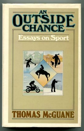 AN OUTSIDE CHANCE Essays on Sport. Thomas McGuane