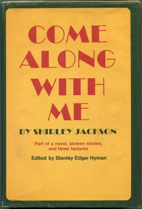 COME ALONG WITH ME: Part of a Novel, Sixteen Stories, and Three Lectures. Shirley Jackson