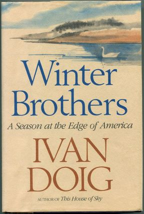 WINTER BROTHERS: A Season at the Edge of America. Ivan Doig