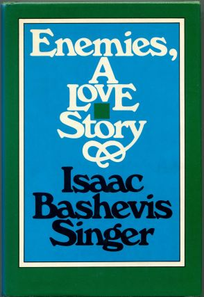 ENEMIES: A Love Story. Isaac Bashevis Singer