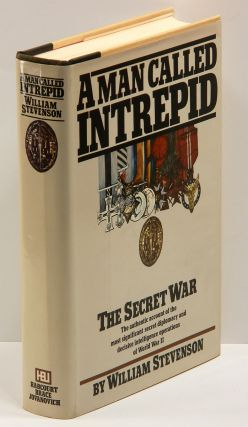 A MAN CALLED INTREPID: The Secret War [The Authentic Account of the Most Significant Secret Diplomacy and Decisive Intelligence Operations of World War II]..