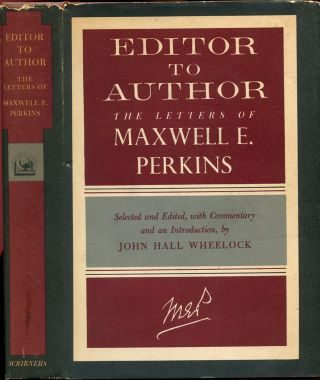 EDITOR TO AUTHOR: The Letters of Maxwell E. Perkins. Maxwell E. Perkins, John Hall Wheelock