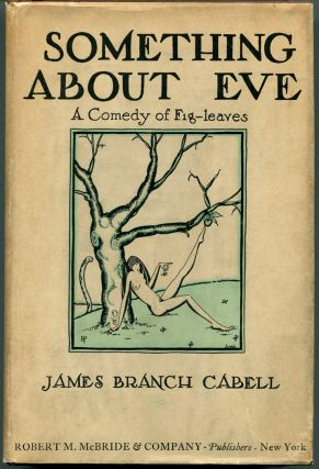 SOMETHING ABOUT EVE: A Comedy of Fig-Leaves. James Branch Cabell