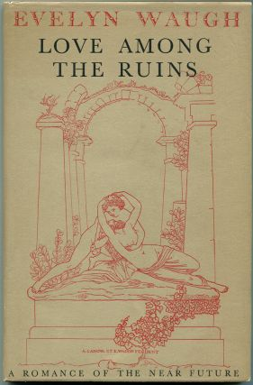 LOVE AMONG THE RUINS: A Romance of the Near Future. Evelyn Waugh