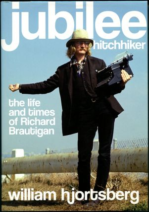 JUBILEE HITCHHIKER: The Life and Times of Richard Brautigan. Richard Brautigan, by William...