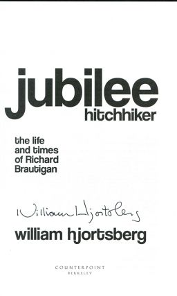 JUBILEE HITCHHIKER: The Life and Times of Richard Brautigan.