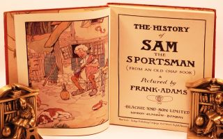 THE HISTORY OF SAM THE SPORTSMAN; (From an Old Chap Book).